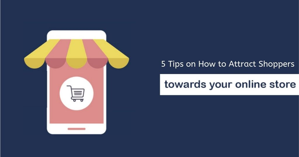 5 Tips on How to Attract Shoppers to your New Online Store