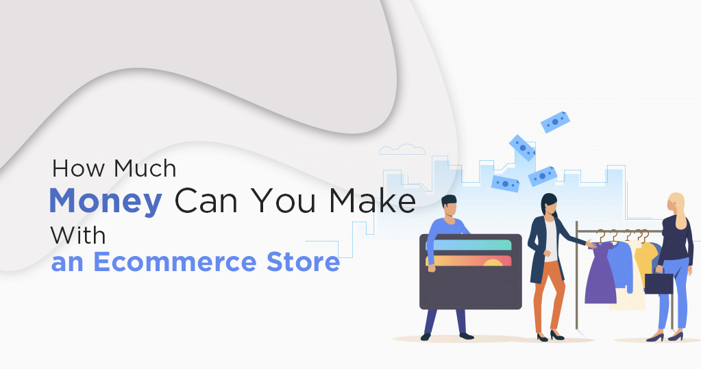 How Much Money Can You Make With an Ecommerce Store