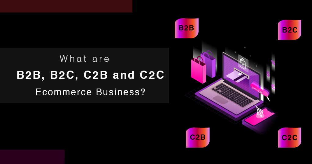 B2B B2C C2B C2C types of ecommerce