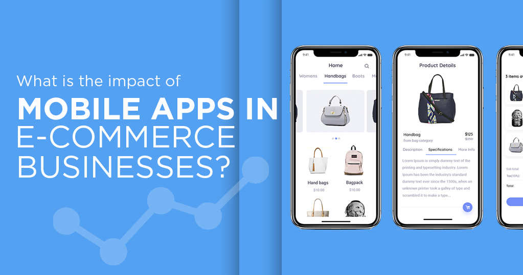 The impact of mobile apps in e-commerce businesses