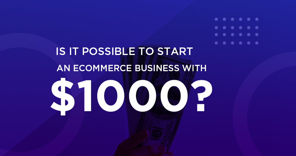 Start an ecommerce business with $1000