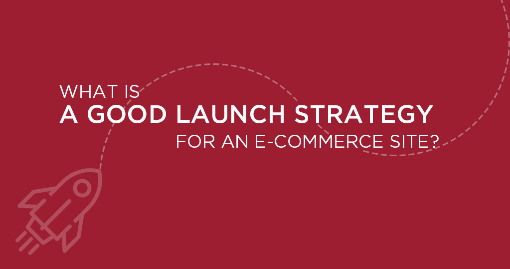 Good launch strategy for an e-commerce site