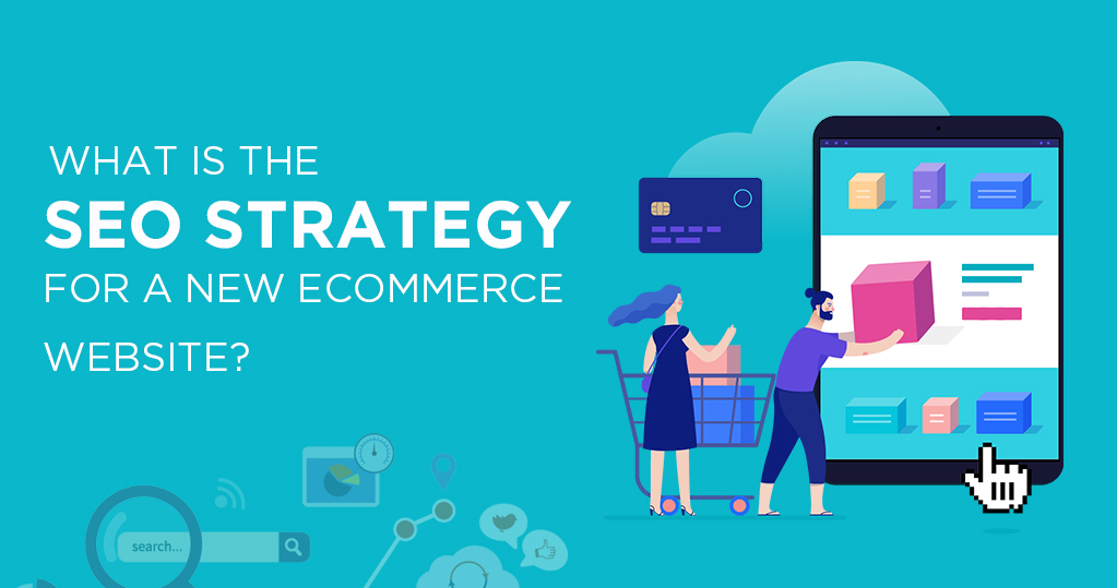 The SEO strategy for a new eCommerce website