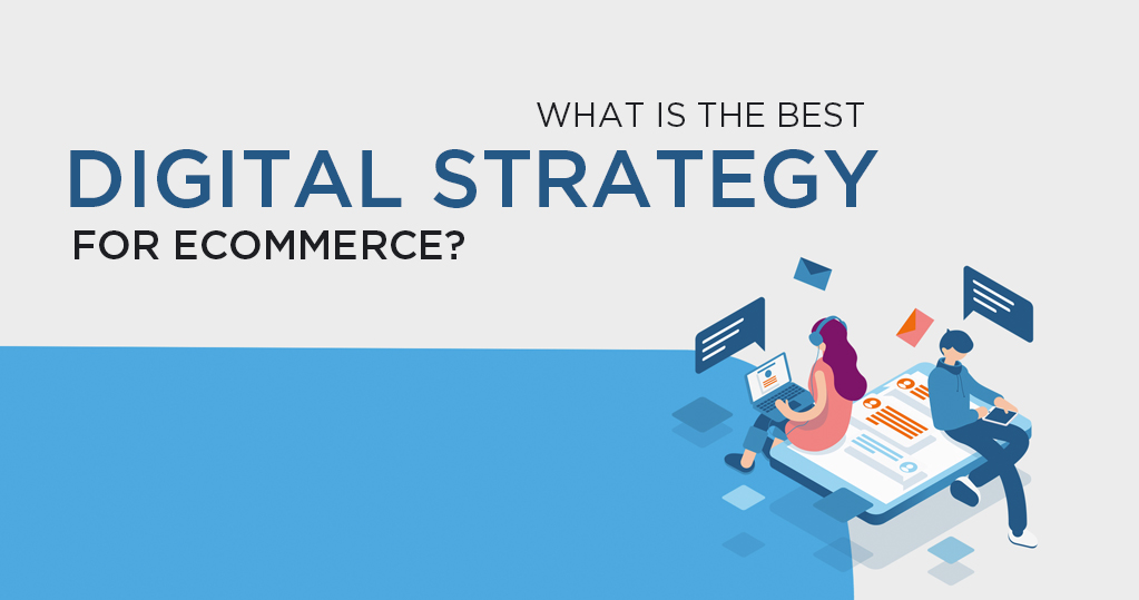 The best digital strategy for eCommerce