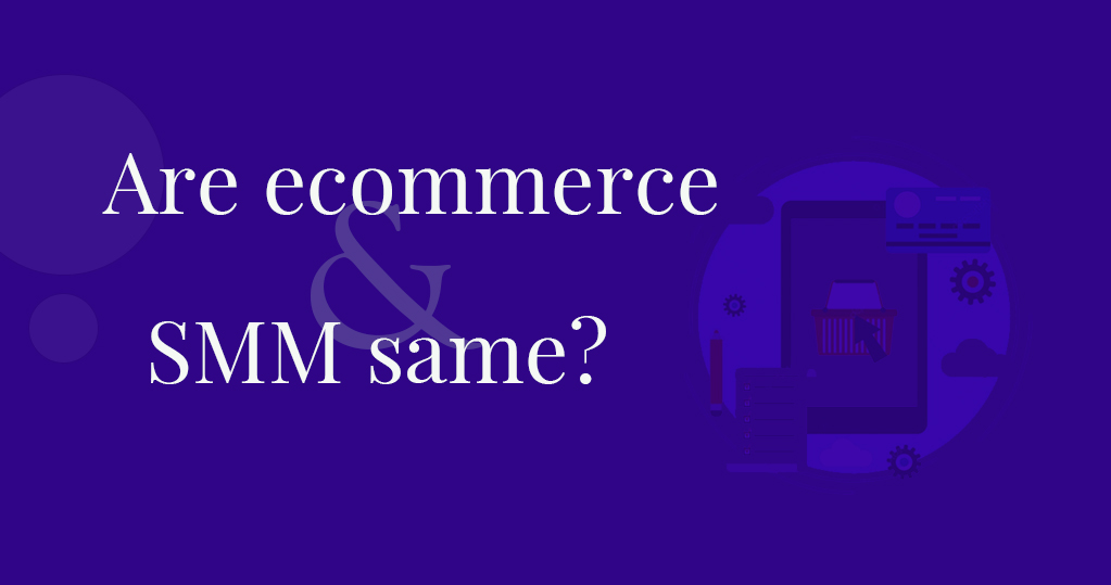 Are ecommerce and SMM same