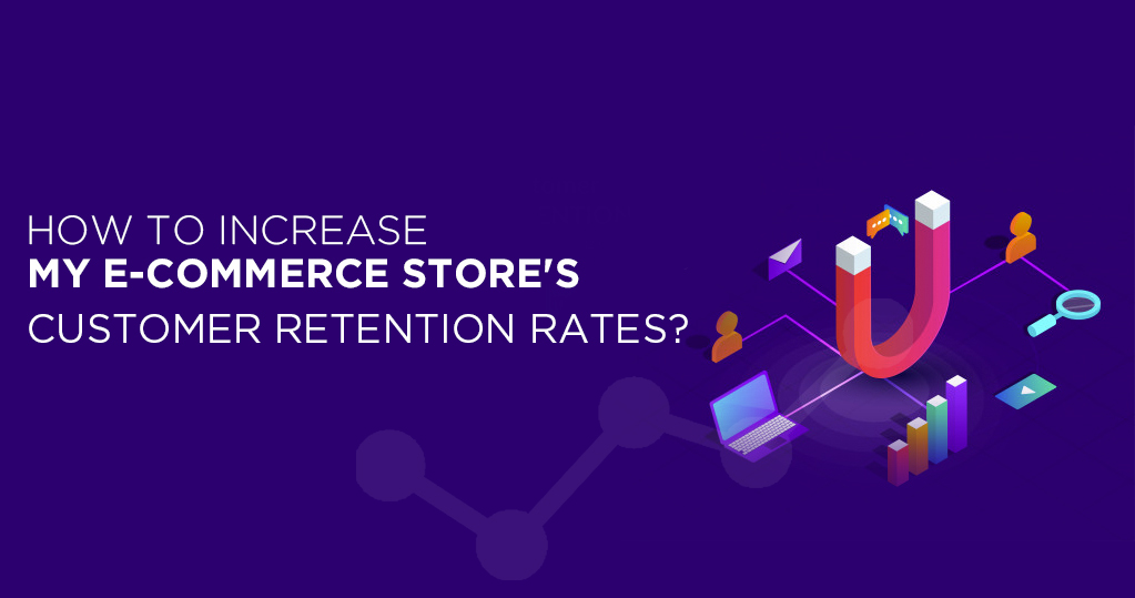 How to increase my e-commerce store's customer retention rates