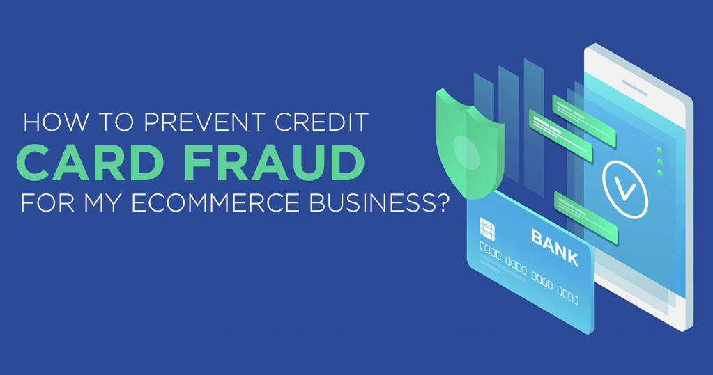 How to prevent credit card fraud for my ecommerce business