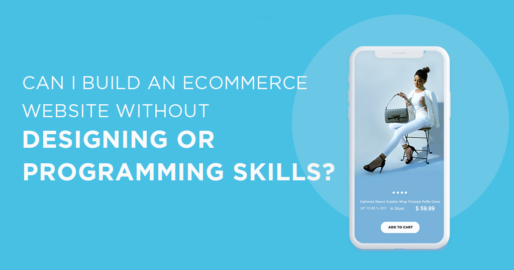 Can I build an ecommerce website without designing or programming skills