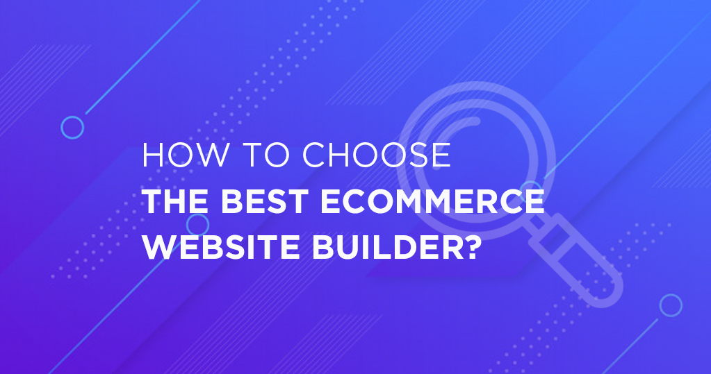 How to choose the best ecommerce website builder