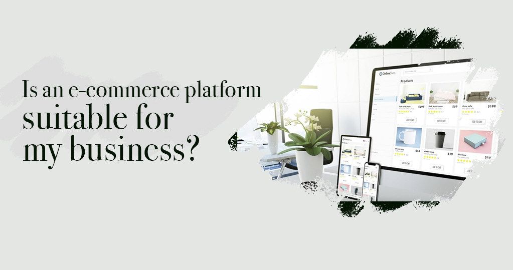 Is an e-commerce platform suitable for my business