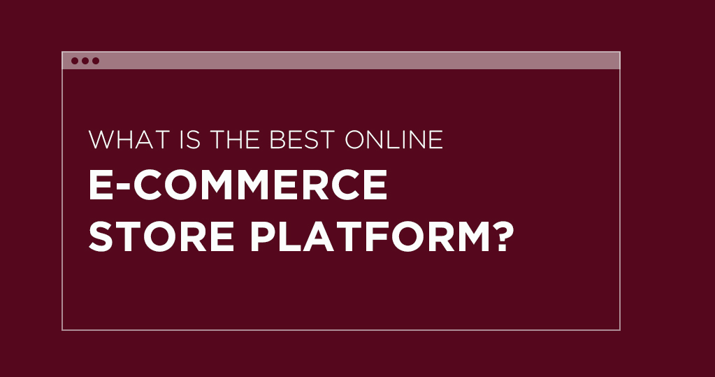 What is the best online e-commerce store platform