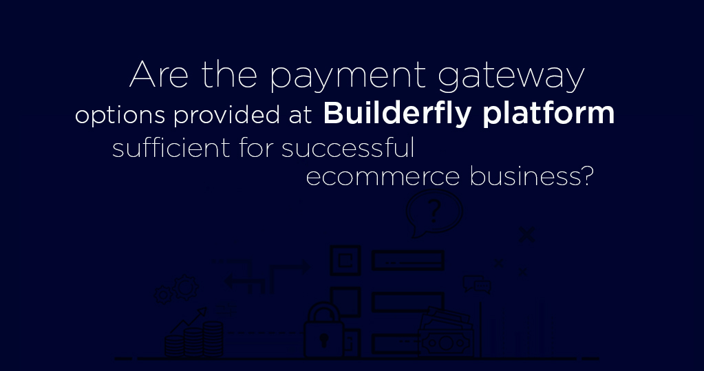Are the payment gateway options provided at Builderfly platform sufficient for successful ecommerce business