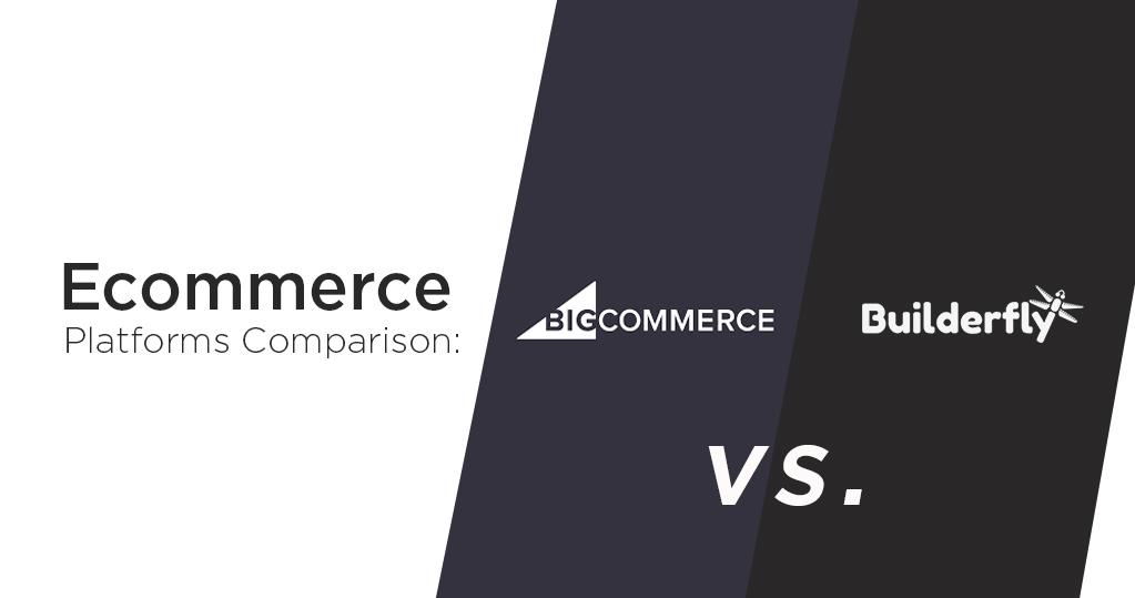 Ecommerce Platforms Comparison - BigCommerce vs Builderfly in 2020