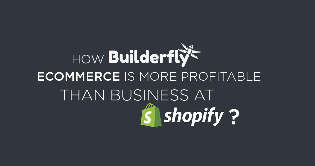 How is Builderfly Ecommerce more Profitable than the Business at Shopify?