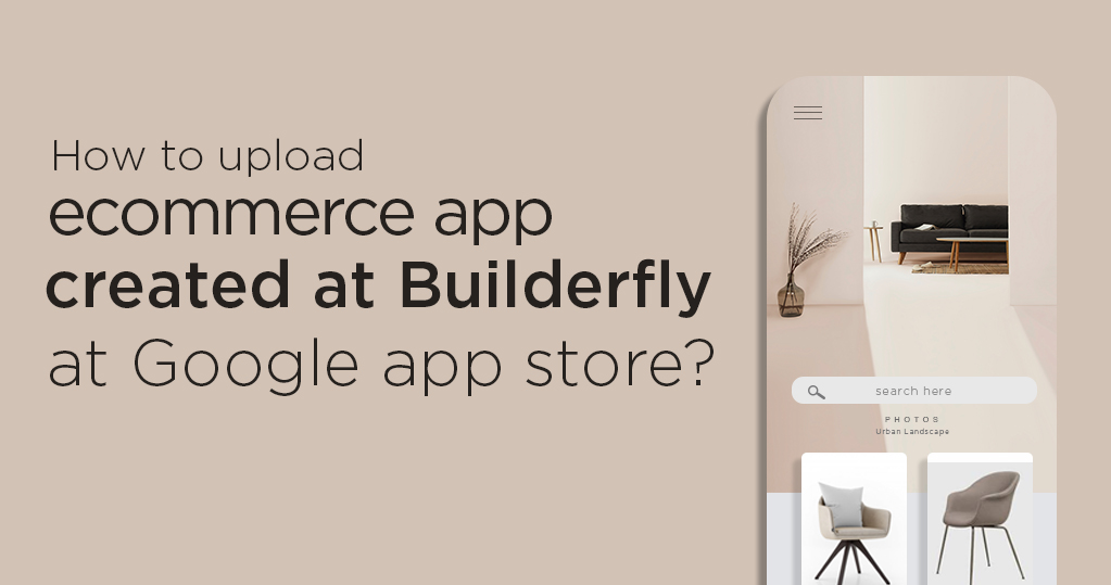 How to upload ecommerce app created at Builderfly at Google app store