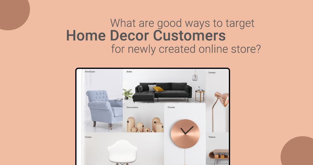 What are good ways to target home decor customers for newly created online store