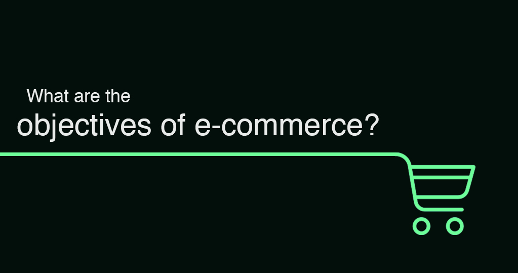What are the objectives of e-commerce