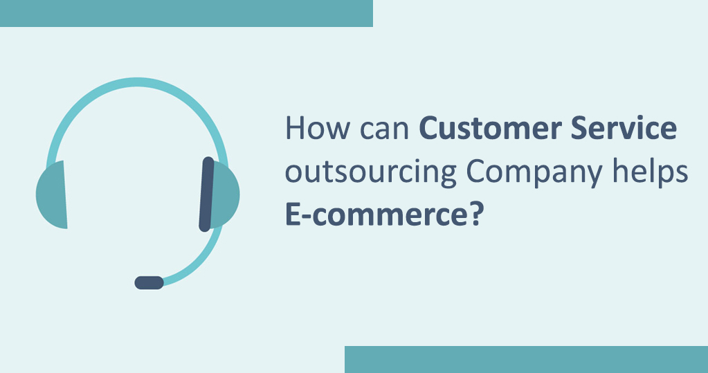 How Can Customer Service Outsourcing Company Help E
