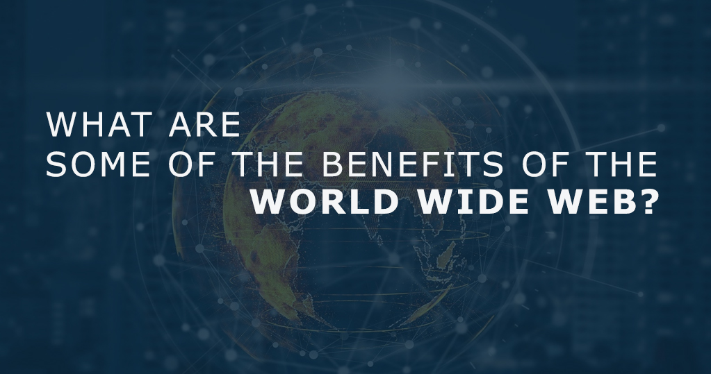What are some of the benefits of the World Wide Web