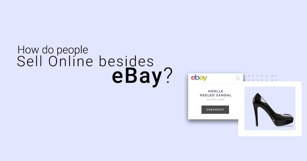 How Do People Sell Online Besides Ebay An Expert Guide
