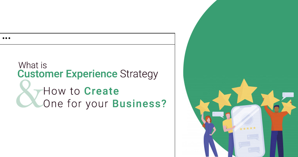 What is Customer Experience Strategy & How to Create One for your Business