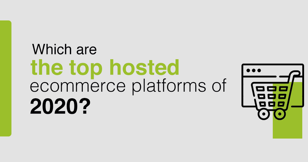 Which are the top Hosted Ecommerce Platforms of 2020? – Guide