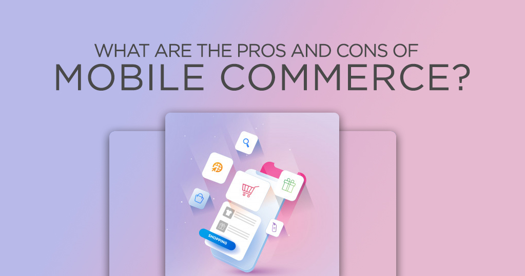 What are the Pros and Cons of Mobile Commerce