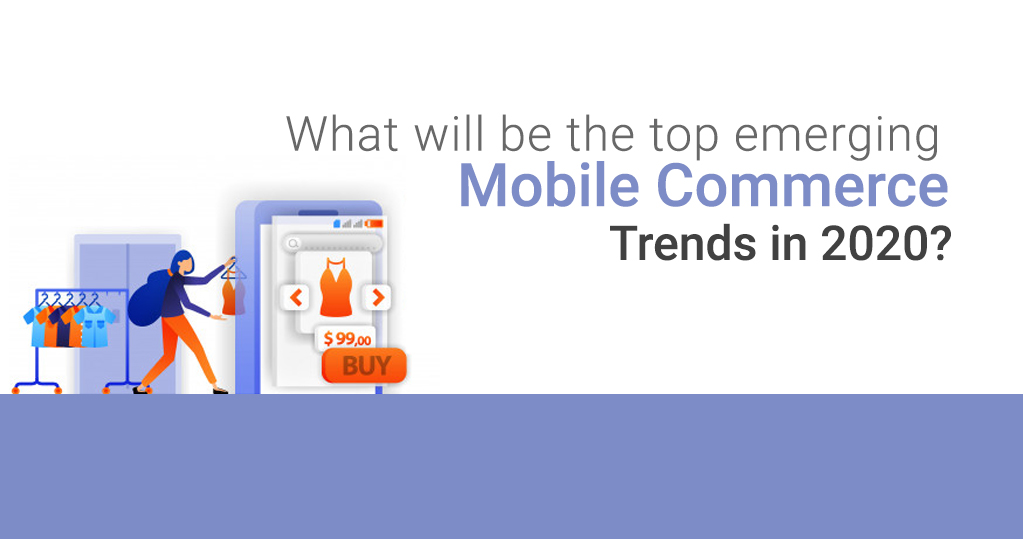 What will be the Top Emerging Mobile Commerce Trends in 2020