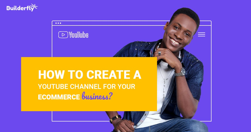 How to Create a YouTube Channel for your Ecommerce Business?